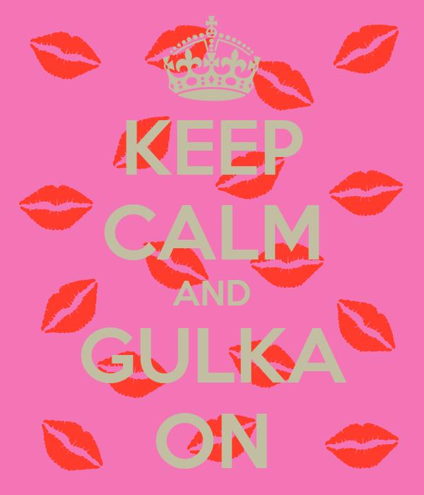 KEEP CALM AND GULKA ON