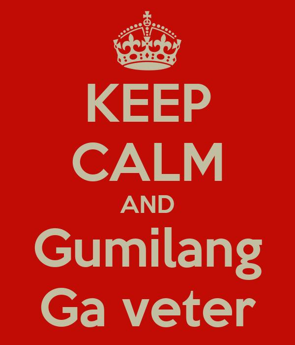 KEEP CALM AND Gumilang Ga veter