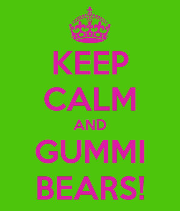 KEEP CALM AND GUMMI BEARS!