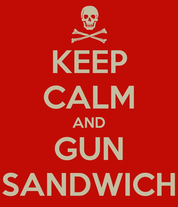 KEEP CALM AND GUN SANDWICH