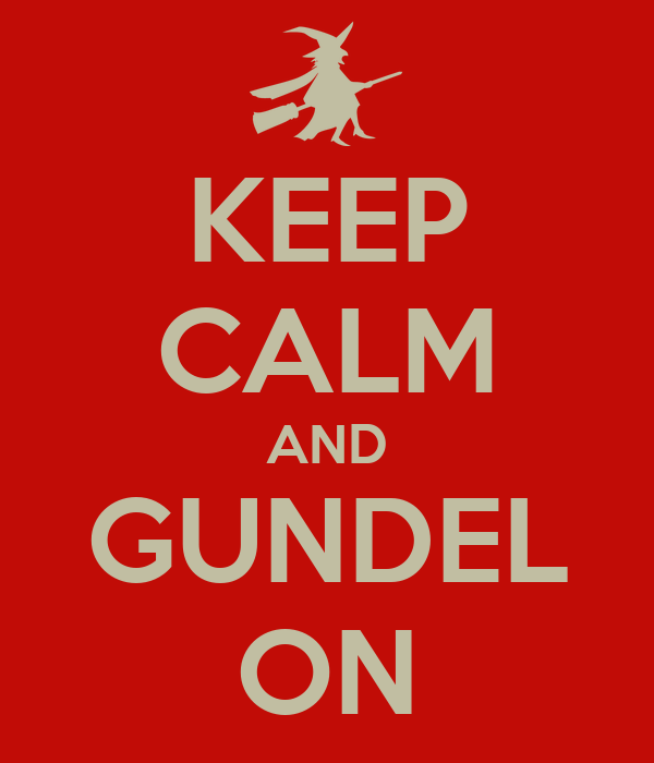 KEEP CALM AND GUNDEL ON