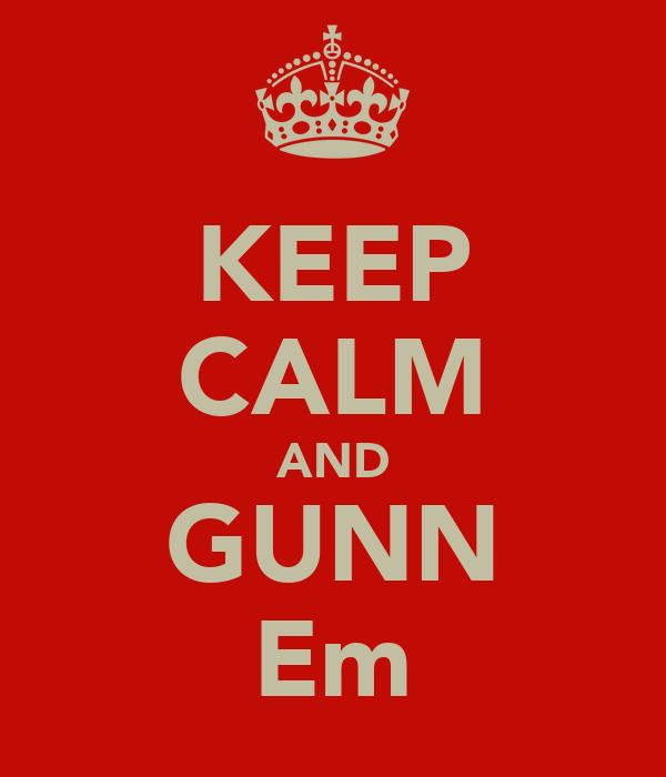 KEEP CALM AND GUNN Em