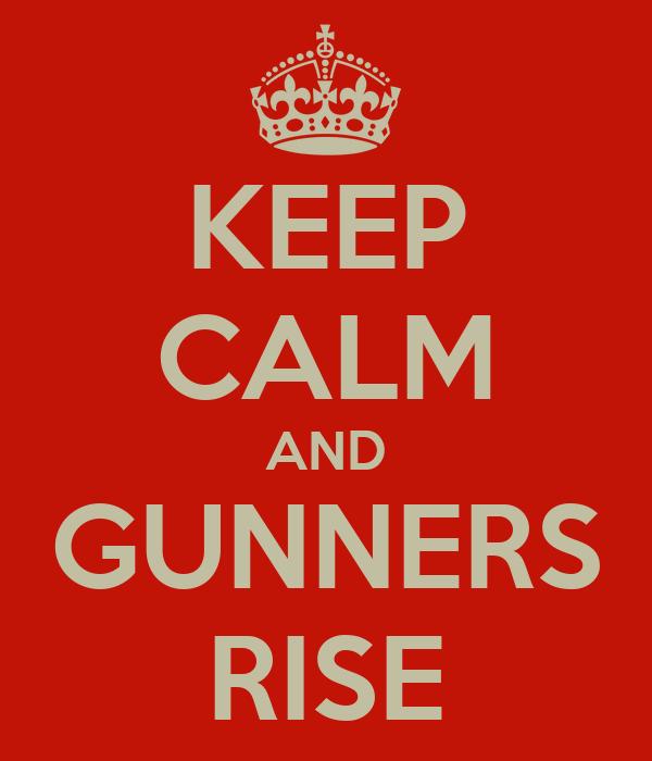 KEEP CALM AND GUNNERS RISE