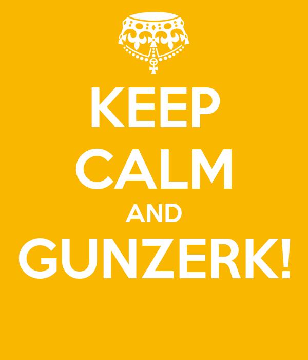 KEEP CALM AND GUNZERK!