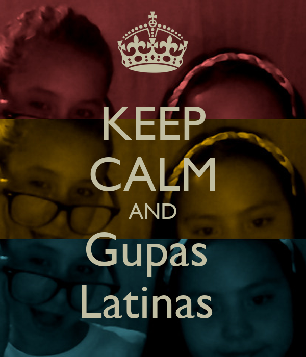 KEEP CALM AND Gupas  Latinas