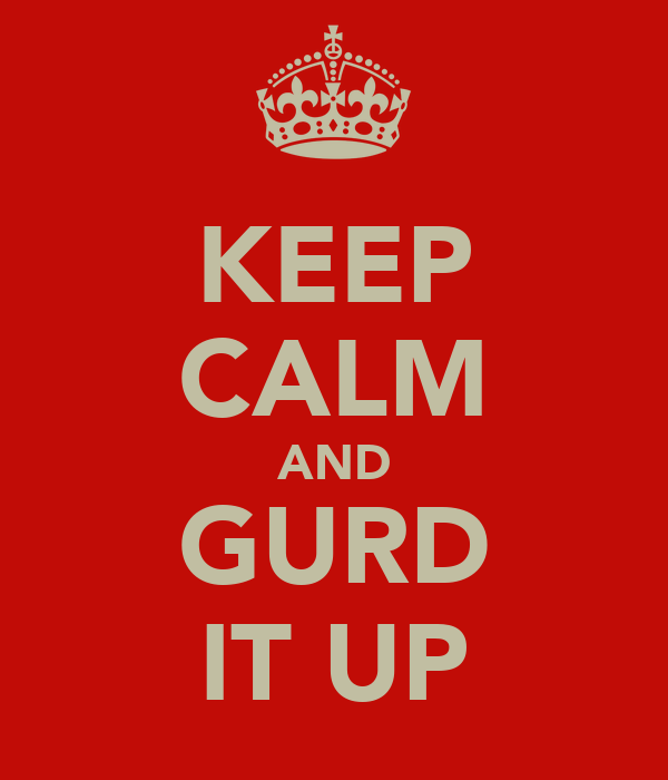 KEEP CALM AND GURD IT UP