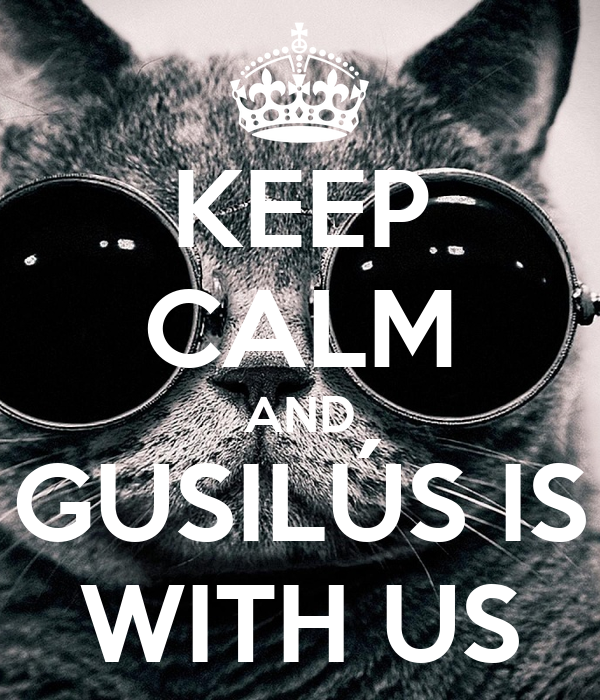 KEEP CALM AND GUSILÚS IS WITH US