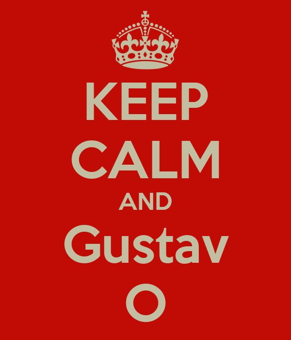 KEEP CALM AND Gustav O
