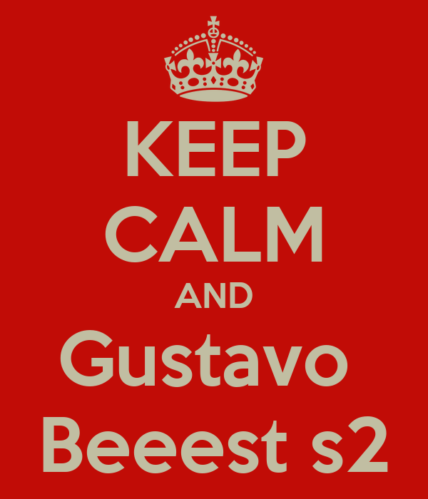 KEEP CALM AND Gustavo  Beeest s2