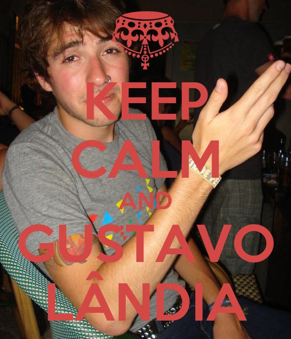 KEEP CALM AND GUSTAVO LÂNDIA