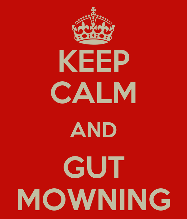 KEEP CALM AND GUT MOWNING
