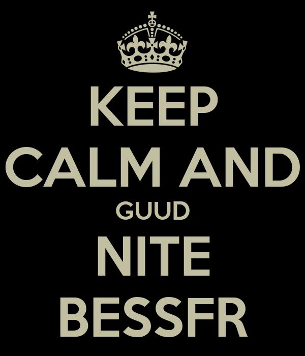 KEEP CALM AND GUUD NITE BESSFR