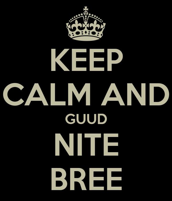 KEEP CALM AND GUUD NITE BREE