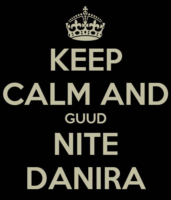 KEEP CALM AND GUUD NITE DANIRA