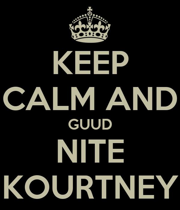 KEEP CALM AND GUUD NITE KOURTNEY