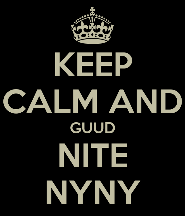 KEEP CALM AND GUUD NITE NYNY