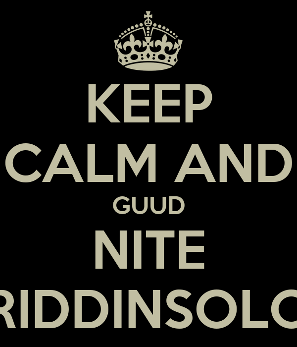 KEEP CALM AND GUUD NITE RIDDINSOLO