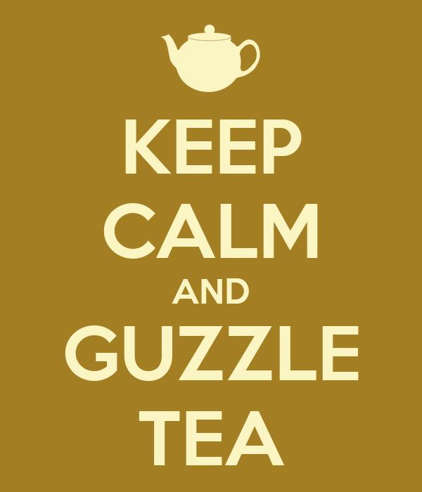 KEEP CALM AND GUZZLE TEA