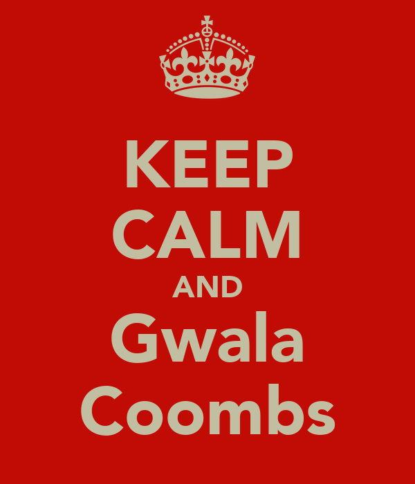 KEEP CALM AND Gwala Coombs