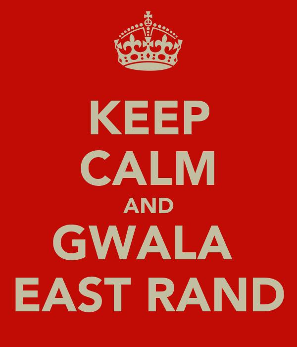 KEEP CALM AND GWALA  EAST RAND
