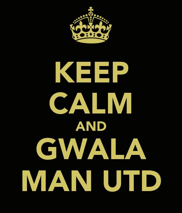 KEEP CALM AND GWALA MAN UTD