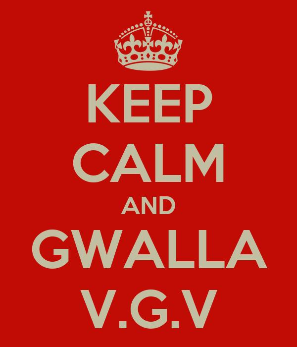 KEEP CALM AND GWALLA V.G.V