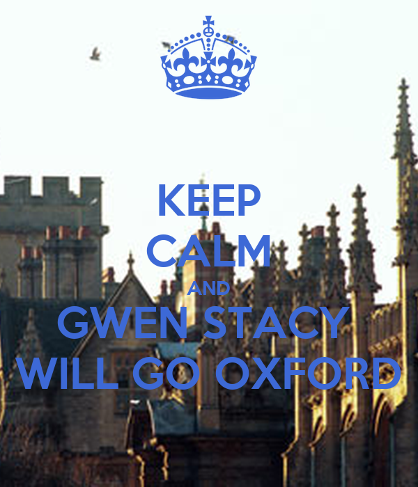 KEEP CALM AND GWEN STACY  WILL GO OXFORD