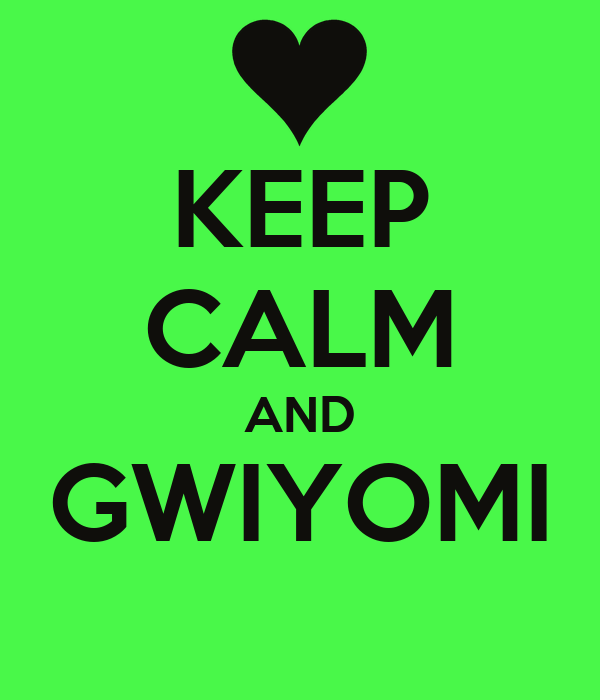 KEEP CALM AND GWIYOMI