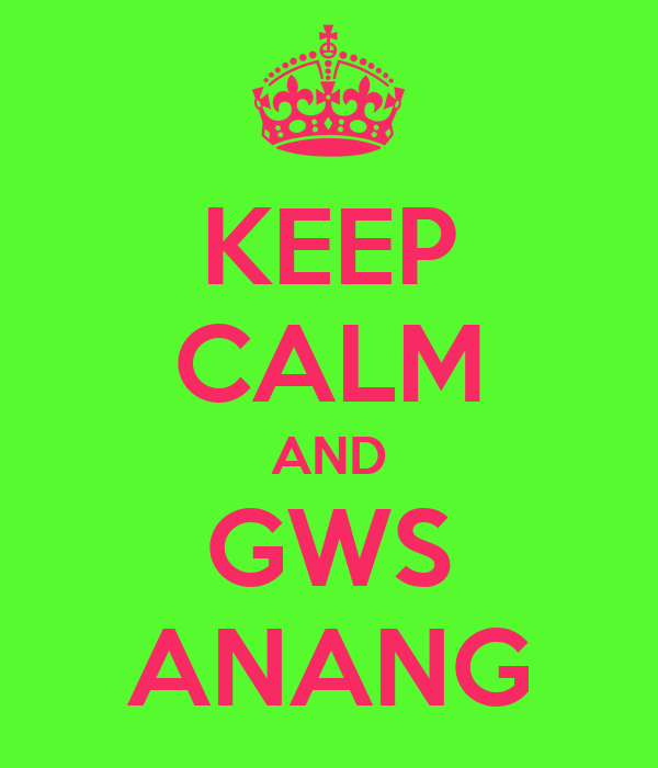 KEEP CALM AND GWS ANANG