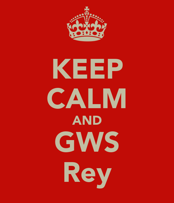 KEEP CALM AND GWS Rey