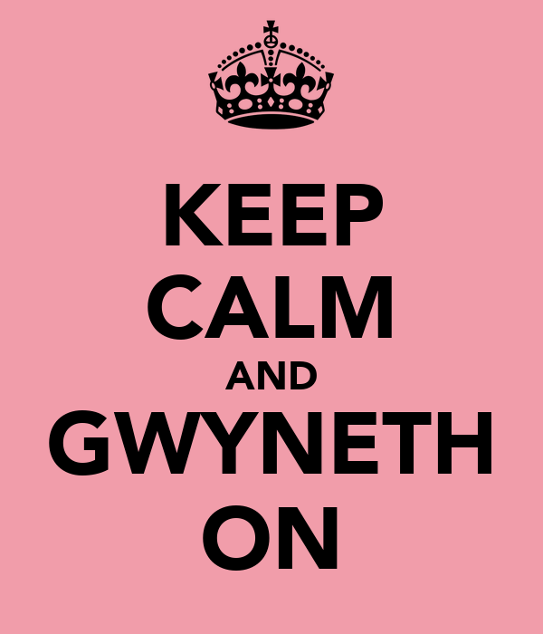 KEEP CALM AND GWYNETH ON