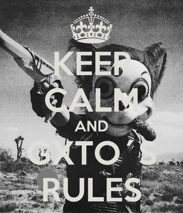 KEEP CALM AND GXTO´S RULES