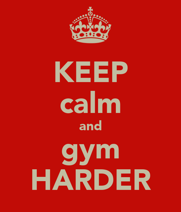 KEEP calm and gym HARDER
