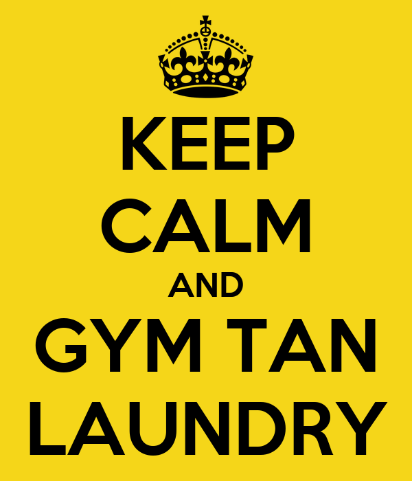 KEEP CALM AND GYM TAN LAUNDRY