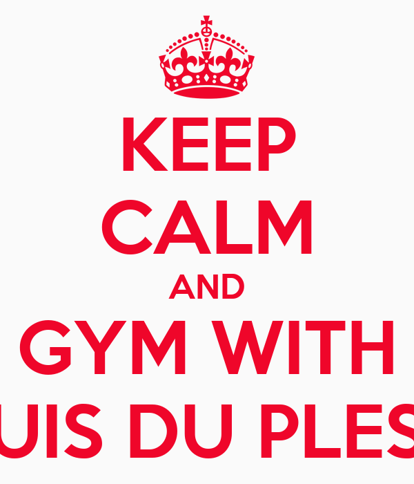 KEEP CALM AND GYM WITH LOUIS DU PLESSIS