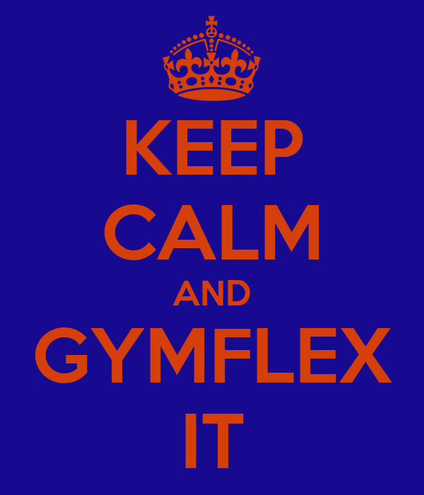 KEEP CALM AND GYMFLEX IT