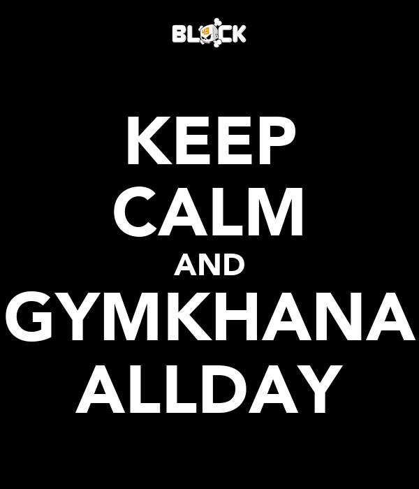 KEEP CALM AND GYMKHANA ALLDAY