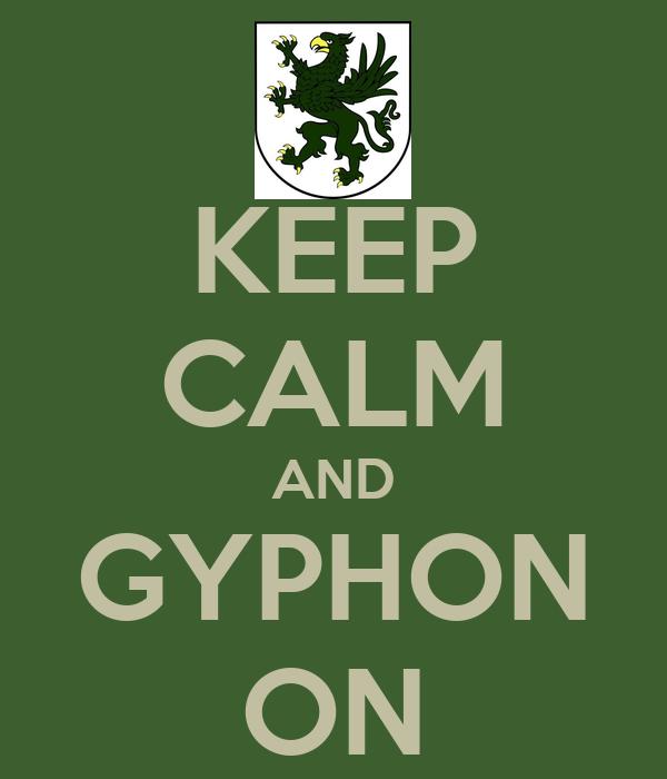 KEEP CALM AND GYPHON ON