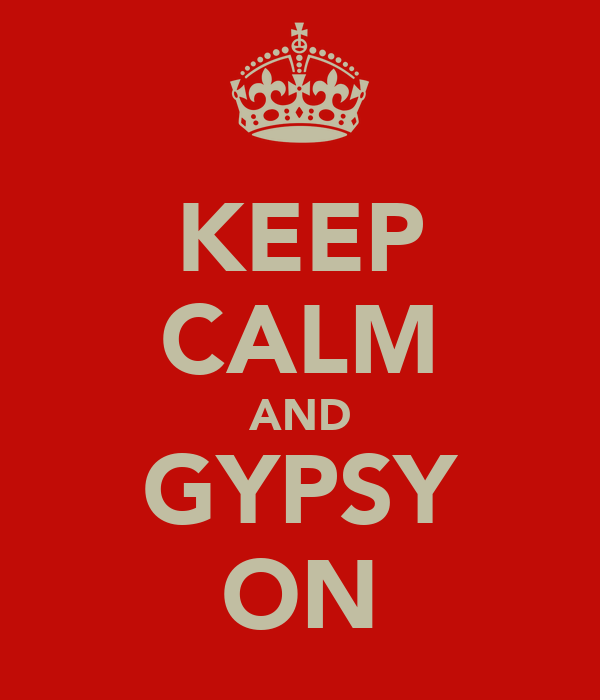 KEEP CALM AND GYPSY ON