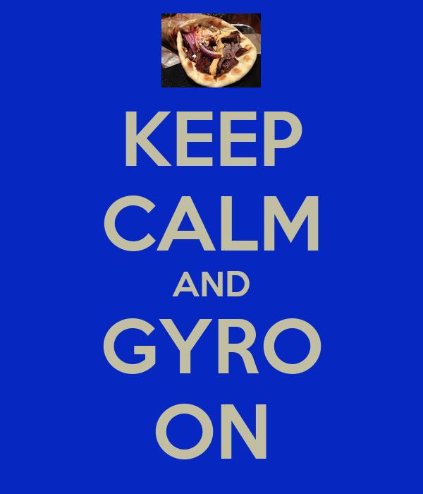 KEEP CALM AND GYRO ON