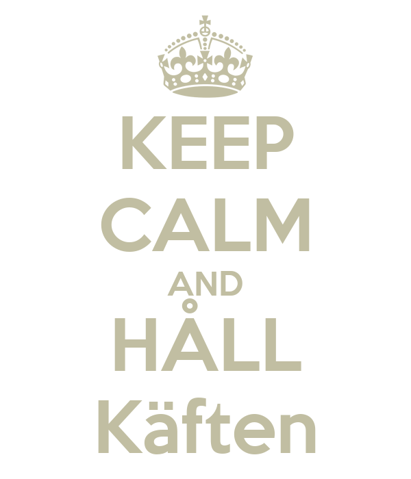 KEEP CALM AND HÅLL Käften