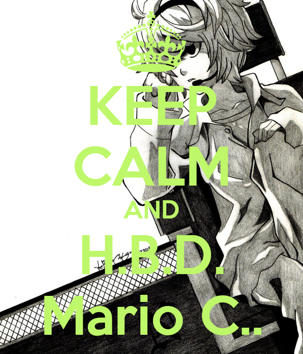 KEEP CALM AND H.B.D. Mario C..