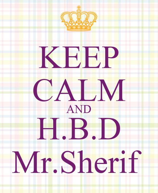 KEEP CALM AND H.B.D Mr.Sherif