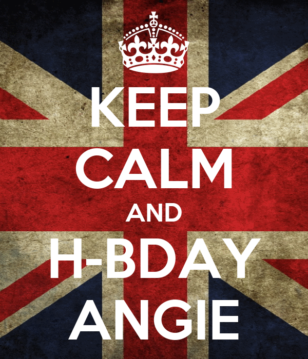 KEEP CALM AND H-BDAY ANGIE