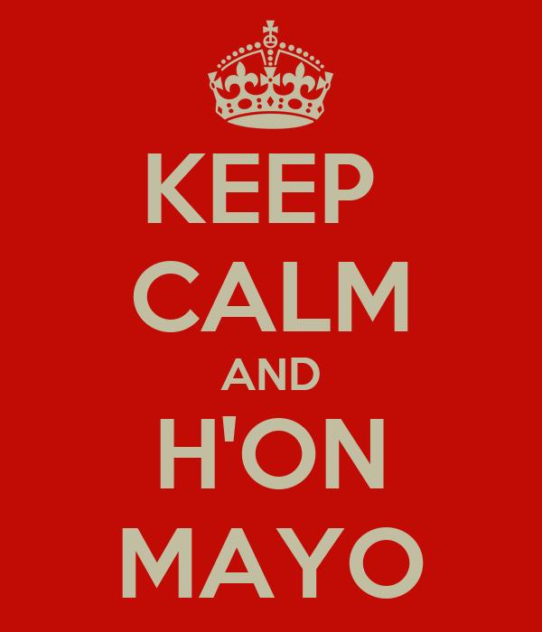 KEEP  CALM AND H'ON MAYO