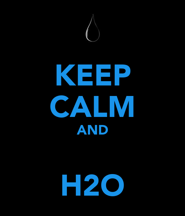 KEEP CALM AND  H2O
