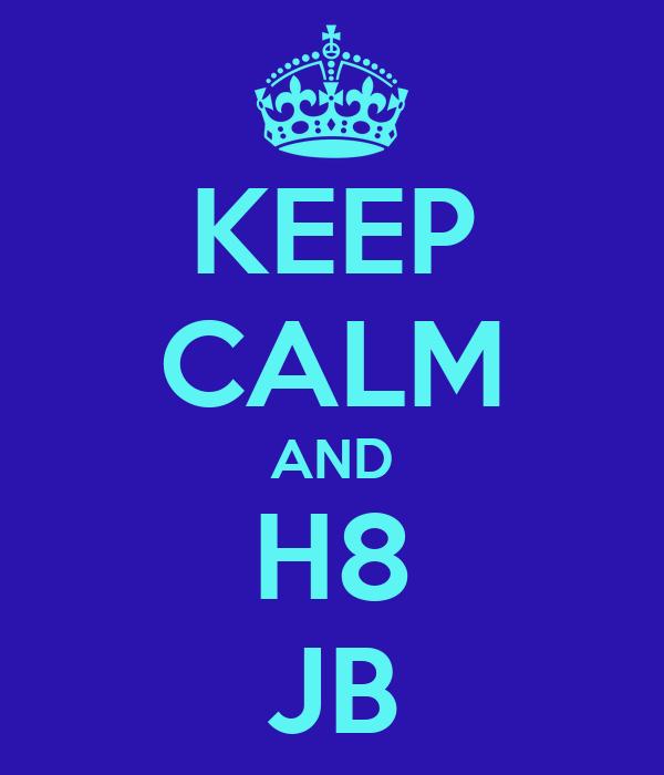 KEEP CALM AND H8 JB