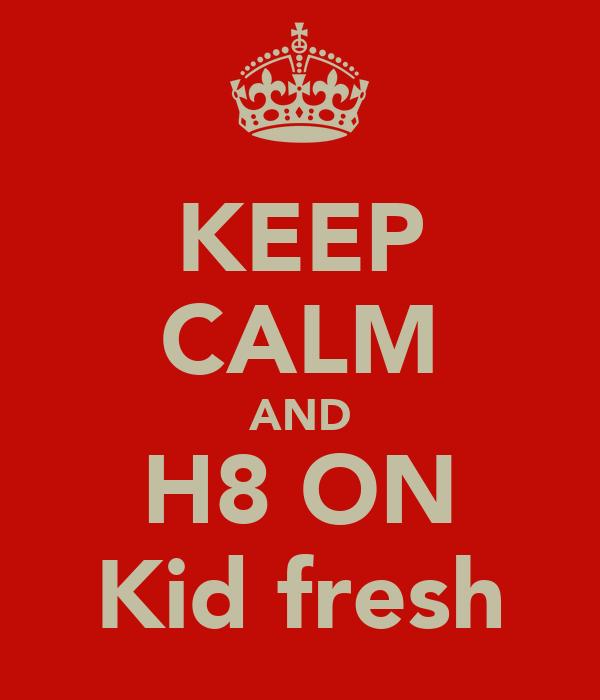 KEEP CALM AND H8 ON Kid fresh