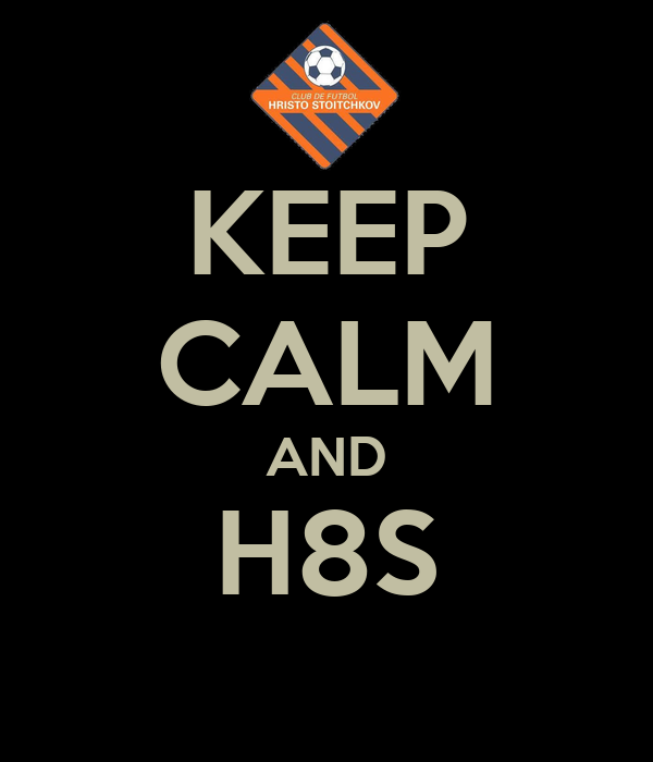 KEEP CALM AND H8S