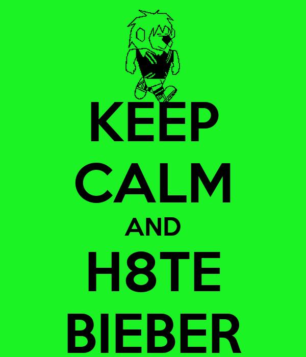 KEEP CALM AND H8TE BIEBER